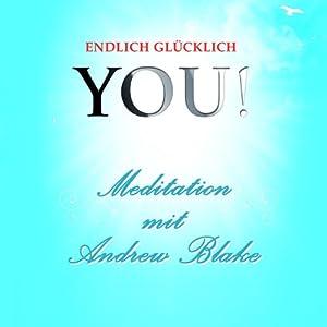 Meditation mit Andrew Blake (YOU! Endlich glücklich) Hörbuch