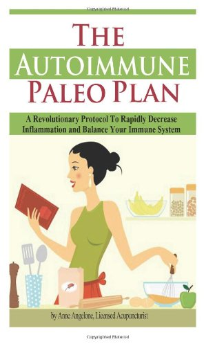 The Autoimmune Paleo Plan: A Revolutionary Protocol To Rapidly Decrease Inflammation And Balance Your Immune System