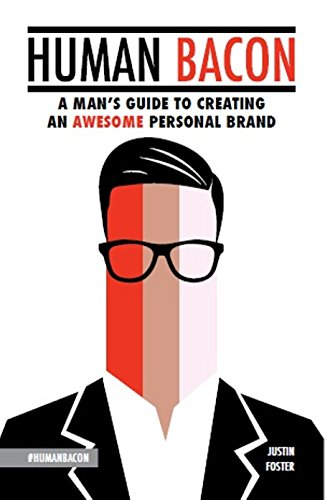 Human Bacon: A Man's Guide to Creating an Awesome Personal Brand