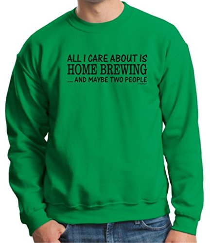 All I Care About Is Home Brewing And Maybe 2 People Crewneck Sweatshirt 3Xl Green front-897873