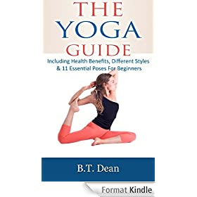 The Yoga Guide: Including Health benefits, different styles & 11 essential poses for beginners (English Edition)