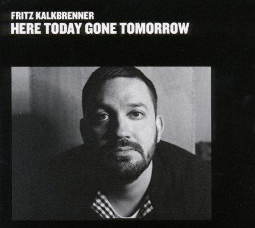 Fritz Kalkbrenner - Here Today Gone Tomorrow - Zortam Music