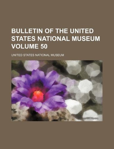 Bulletin of the United States National Museum Volume 50