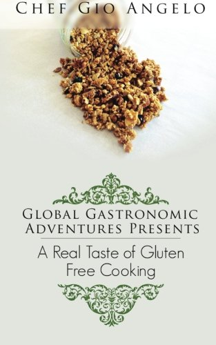 Global Gastronomic Adventures Presents:  A Real Taste of Gluten free Cooking by Chef Gio Angelo