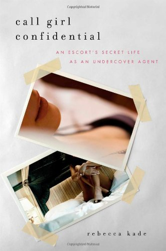 Call Girl Confidential: An Escort's Secret Life as an Undercover Agent