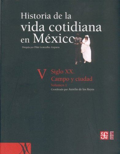 Historia de la vida cotidiana en M xico: tomo V: volumen 1. Siglo XX. Campo y ciudad (Mexican History) (Spanish Edition)