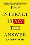 The Internet Is Not the Answer by Andrew Keen