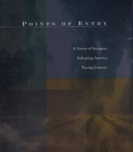 Points of Entry: A Nation of Strangers/Reframing America/Tracing Cultures, University of New Mexico; Pitts, Terence