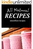 All Natural Recipes - Smoothies Recipes: natural, Raw, Diabetic Friendly, Low Carb and Sugar Free Nutrition (English Edition)
