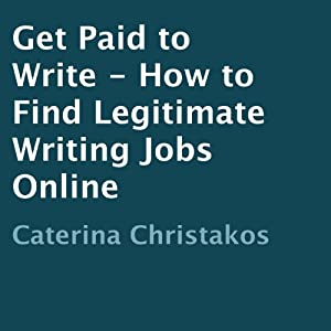 Get Paid to Write: How to Find Legitimate Writing Jobs Online | [Caterina Christakos]