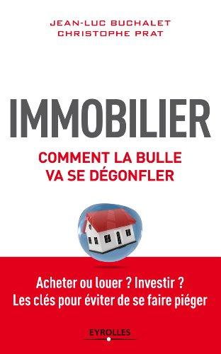 Immobilier, comment la bulle va se dégonfler: Acheter ou louer ? Investir ? - Les clés pour éviter de se faire piéger
