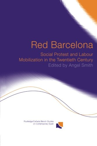 Red Barcelona: Social Protest and Labour Mobilization in the Twentieth Century (Routledge/Canada Blanch Studies on Contemporary Spain)