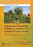 img - for Reducing the Vulnerability of Moldova's Agricultural Systems to Climate Change : Impact Assessment and Adaptation Options (Paperback)--by William R. Sutton [2013 Edition] book / textbook / text book