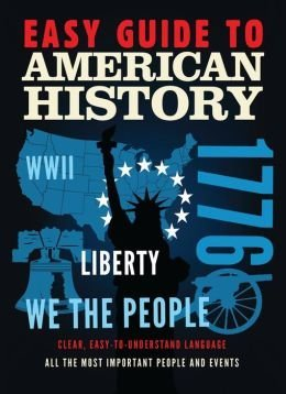 Easy Guide to American History: Clear, Easy-to-Understand Language All the Most Important People and Events