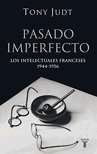 PASADO IMPERFECTO. LOS INTELECTUALES FRANCESES 1944-1956 (HISTORIA)