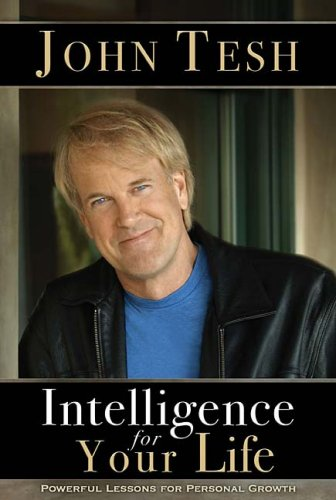 Intelligence for Your Life: Powerful Lessons for Personal Growth, John Tesh