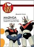echange, troc Alessandro Montosi - Mazinga. Da Mazinga Z al Mazinkaiser: l'epoea di un guerriero robot!