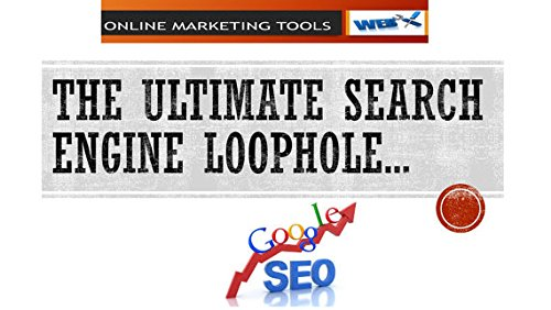 The Ultimate Search Engine Loophole