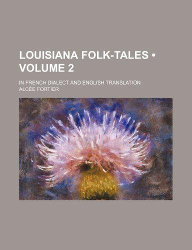 Louisiana Folk-Tales (Volume 2); In French Dialect and English Translation