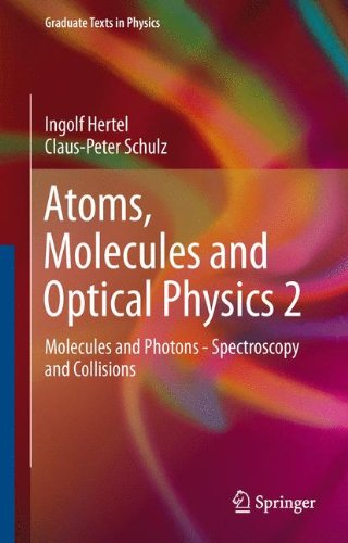 Atoms, Molecules And Optical Physics 2: Molecules And Photons - Spectroscopy And Collisions (Graduate Texts In Physics)