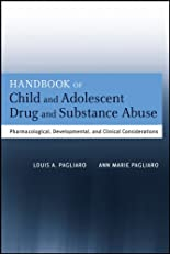 Handbook of Child and Adolescent Drug and Substance Abuse: Pharmacological, Developmental, and Clinical Considerations