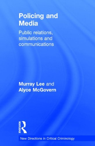 Policing and Media: Public Relations, Simulations and Communications (New Directions in Critical Criminology)