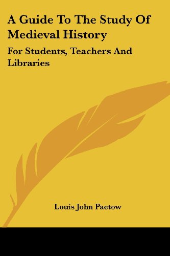 A Guide to the Study of Medieval History: For Students, Teachers and Libraries