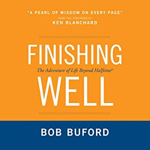 Finishing Well: The Adventure of Life Beyond Halftime | [Bob P. Buford, Ruth Bloomquist (introduction)]