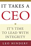 img - for It Takes a CEO: It's Time to Lead with Integrity by Leo Hindery (2010-07-15) book / textbook / text book
