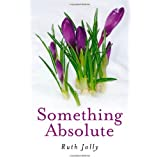 Something Absolute - Surviving a Miracleby Ruth Jolly