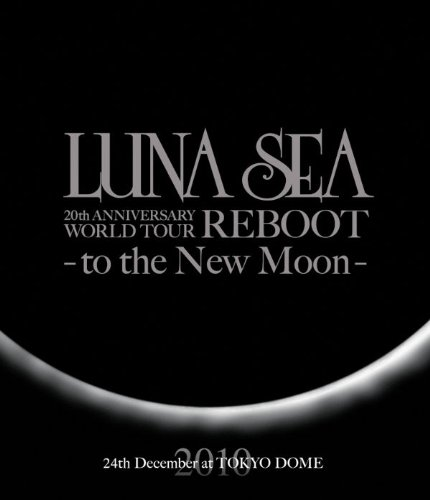 LUNA SEA 20th ANNIVERSARY WORLD TOUR REBOOT -to the New Moon- 24th December, 2010 at TOKYO DOME [Blu-ray]