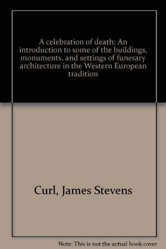 A celebration of death: An introduction to some of the buildings, monuments, and settings of funerary architecture in the Western European tradition PDF