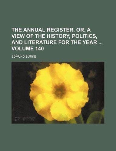 The Annual register, or, A view of the history, politics, and literature for the year  Volume 140
