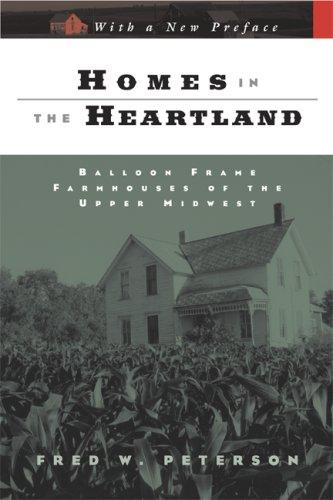 Homes in the Heartland: Balloon Frame Farmhouses of the Upper Midwest (Fesler-Lampert Minnesota Heritage)