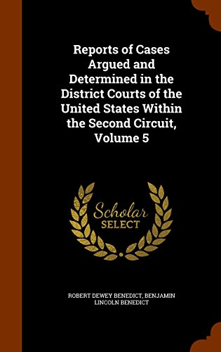 Reports of Cases Argued and Determined in the District Courts of the United States Within the Second Circuit, Volume 5