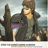 OVER THE MONOCHROME RAINBOW ORIGINAL SOUNDTRACK