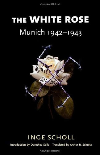 The White Rose: Munich, 1942­1943. [Orig. pub. as Students Against Tyranny.] 2d ed.