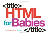 HTML for Babies: Volume 1 of Web Design for Babies thumbnail