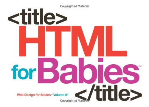 HTML for Babies (Web Design for Babies, Volume 1)