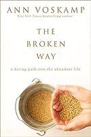 Broken Way A Daring Path into the Abundant Life.