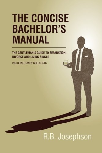 the-concise-bachelors-manual-the-gentlemans-guide-to-separation-divorce-and-living-single-including-
