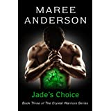 Jade's Choice: Book Three of The Crystal Warriors Series ~ Maree Anderson