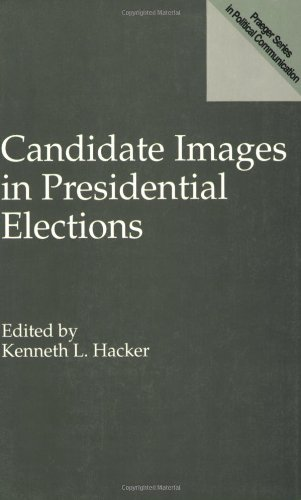 Candidate Images in Presidential Elections (Praeger Series in Political Communication (Paperback))