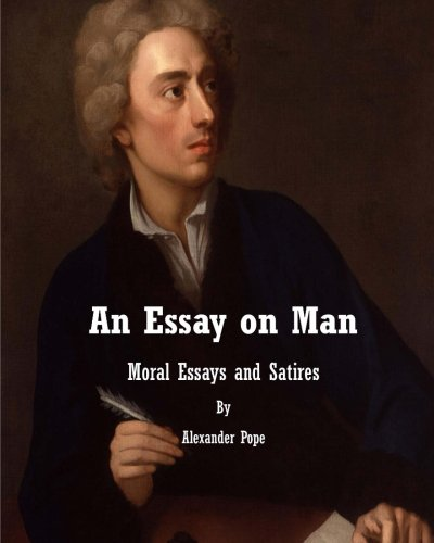pope essay on man sparknotes An essay on man: epistle i by alexander pope about this poet the acknowledged master of the heroic couplet and one of the primary tastemakers of the augustan age, alexander pope was a central figure in the neoclassical movement of the early 18th century he was known for having perfected the rhymed couplet form of his idol.