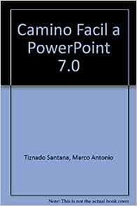 Camino Facil a PowerPoint 7.0 (Spanish Edition): Marco Antonio Tiznado