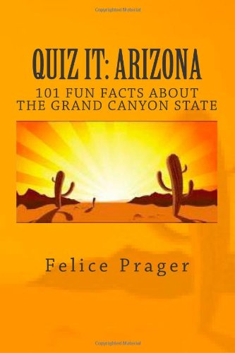 Quiz It: ARIZONA: 101 Fun Facts about the Grand Canyon State