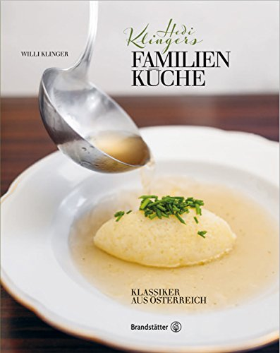 Hedi Klingers Familienküche: Klassiker aus Österreich (German Edition) by Willi Klinger