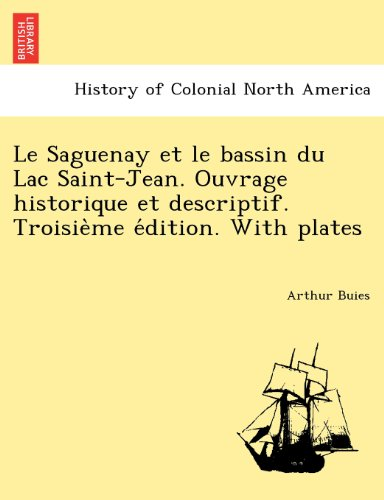 Le Saguenay et le bassin du Lac Saint-Jean. Ouvrage historique et descriptif. Troisieme edition. With plates