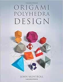 origami polyhedra design amazoncouk john montroll