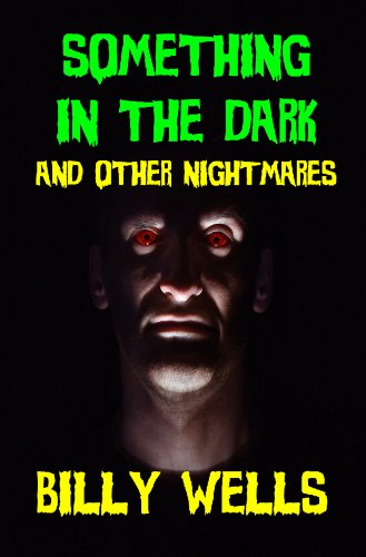Book: Something in the Dark and Other Nightmares by Billy Wells